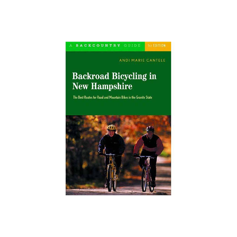 Backroad Bicycling In New Hampshire By Andi Marie Cantele Paperback