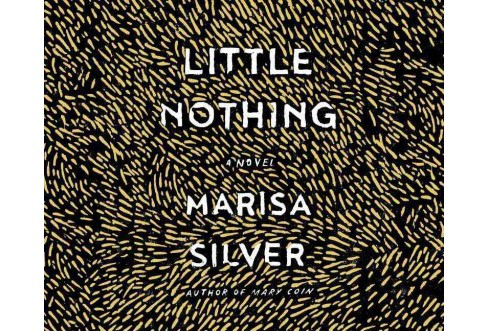 Little Nothing (Unabridged) (CD/Spoken Word) (Marisa Silver) - image 1 of 1