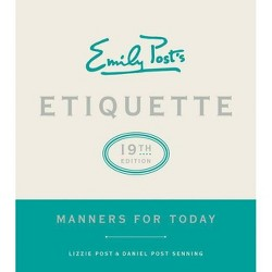 Emily Post's Etiquette, 19th Edition - by  Lizzie Post & Daniel Post Senning (Hardcover)