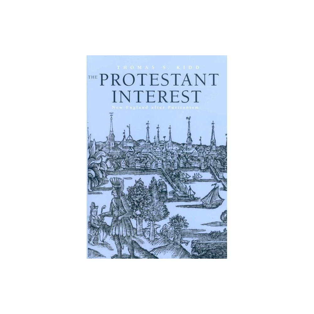 The Protestant Interest By Thomas S Kidd Paperback