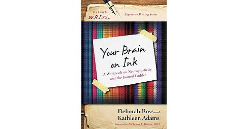 Your Brain on Ink : A Workbook on Neuroplasticity and the Journal Ladder (Paperback) (Deborah Ross & - image 1 of 1