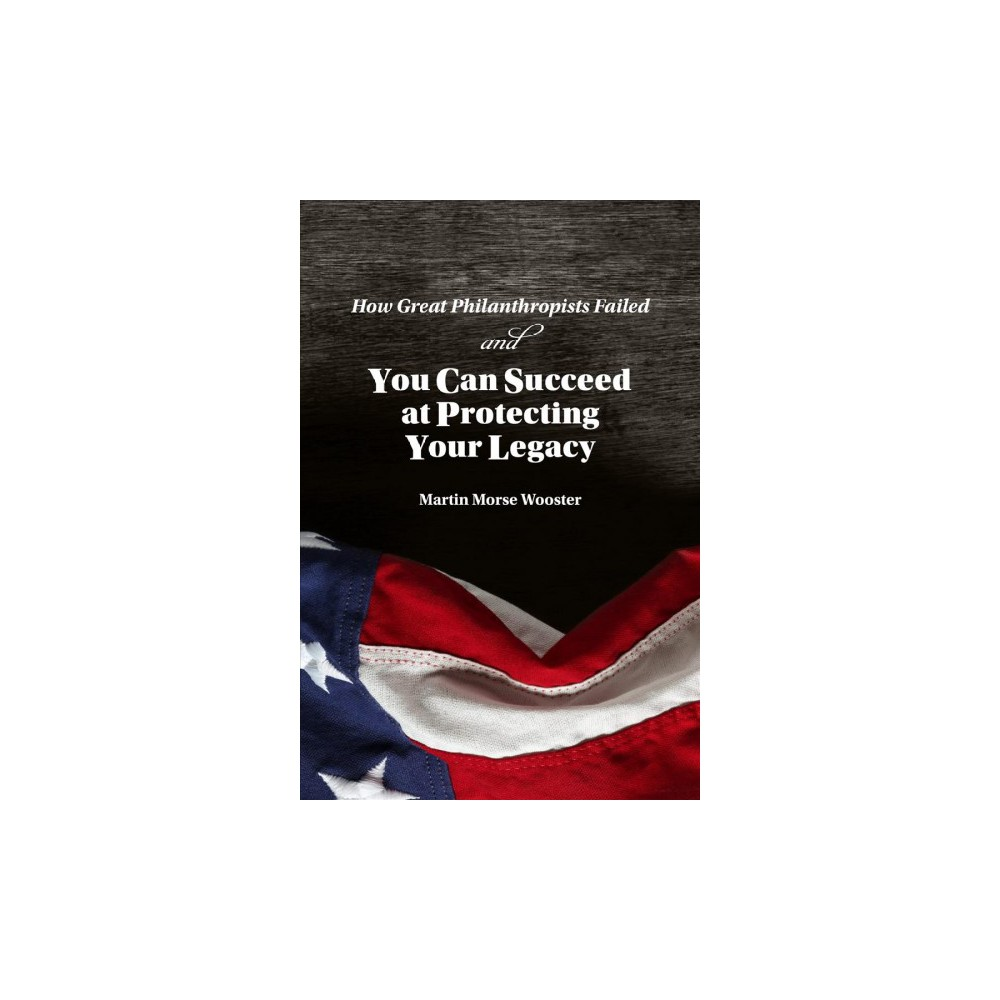 How Great Philanthropists Failed & How You Can Succeed at Protecting Your Legacy - (Paperback)