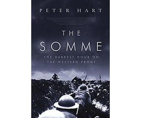 Somme : The Darkest Hour on the Western Front (Paperback) (Peter Hart) - image 1 of 1
