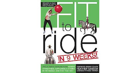 Fit to Ride in 9 Weeks! : The Ultimate Exercise Plan: Achieve Straightness, Suppleness, & Stamina in the - image 1 of 1