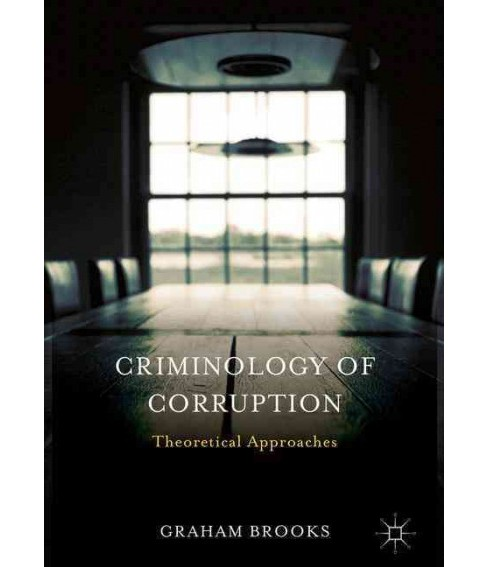 Criminology of Corruption : Theoretical Approaches (Hardcover) (Graham Brooks) - image 1 of 1
