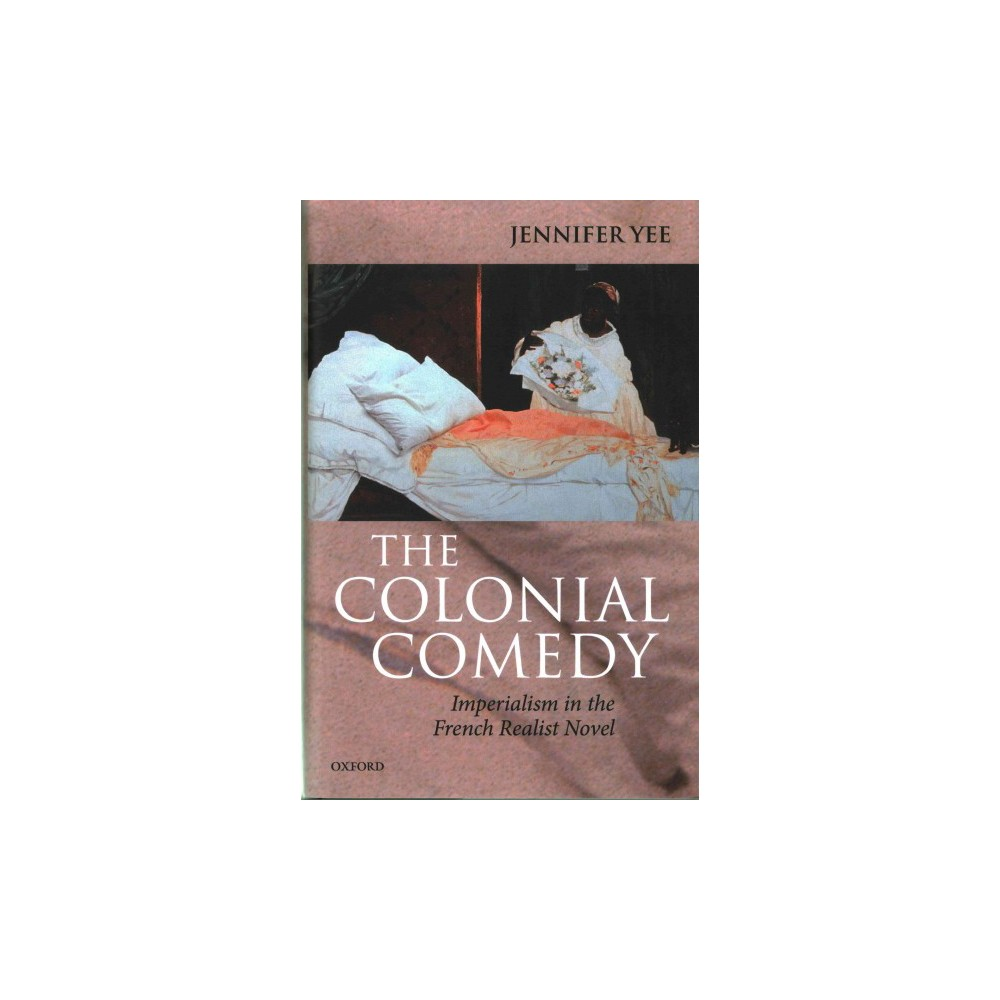 Colonial Comedy : Imperialism in the French Realist Novel (Hardcover) (Jennifer Yee)