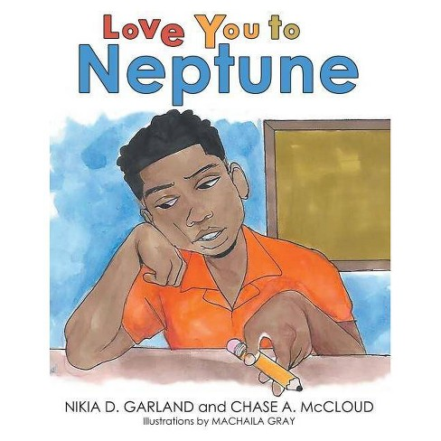 Love You to Neptune - by  Nikia D Garland & Chase A McCloud (Paperback) - image 1 of 1