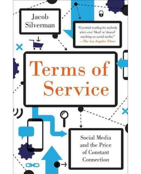 Terms of Service : Social Media and the Price of Constant Connection (Reprint) (Paperback) (Jacob - image 1 of 1