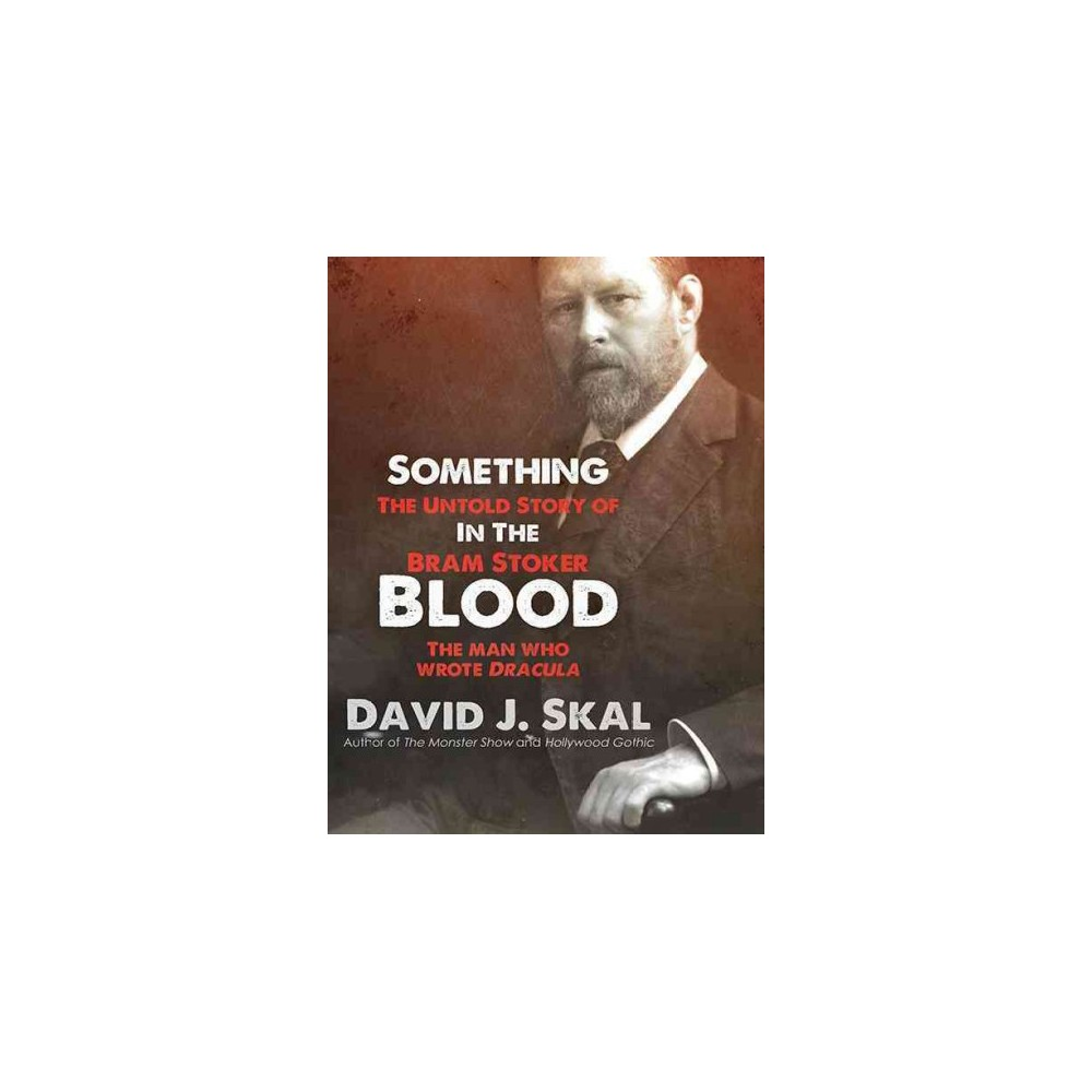 Something in the Blood : The Untold Story of Bram Stoker, the Man Who Wrote Dracula (Unabridged)