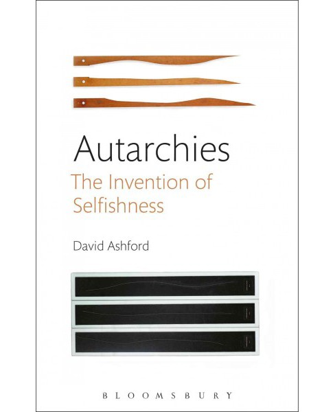 Autarchies : The Invention of Selfishness (Paperback) (David Ashford) - image 1 of 1