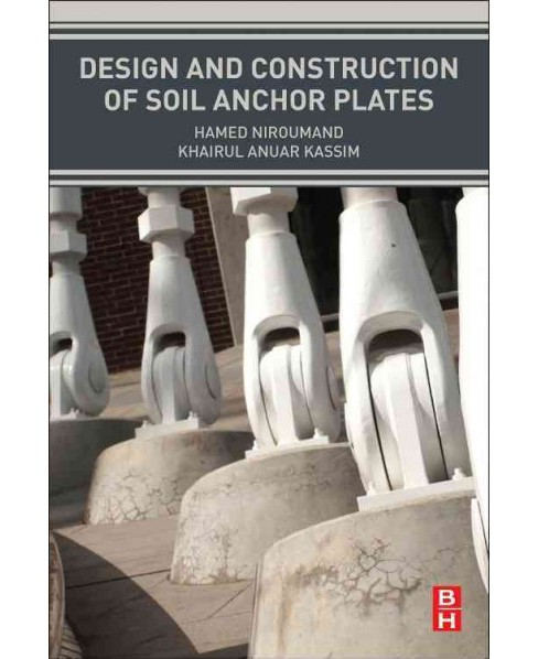 Design and Construction of Soil Anchor Plates (Paperback) (Hamed Niroumand) - image 1 of 1