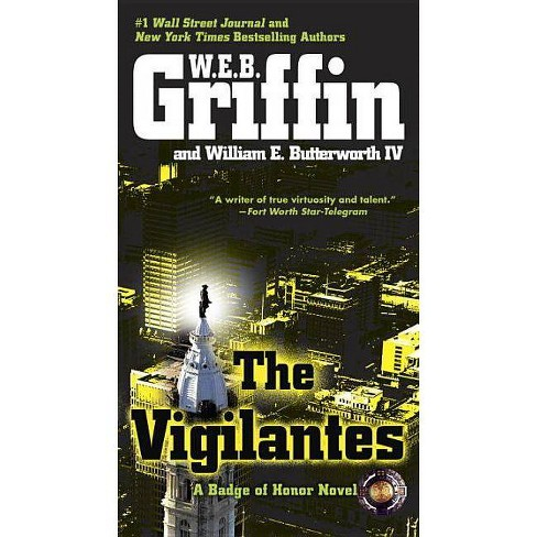 The Vigilantes - (Badge of Honor Novels) by  W E B Griffin & William E Butterworth (Paperback) - image 1 of 1