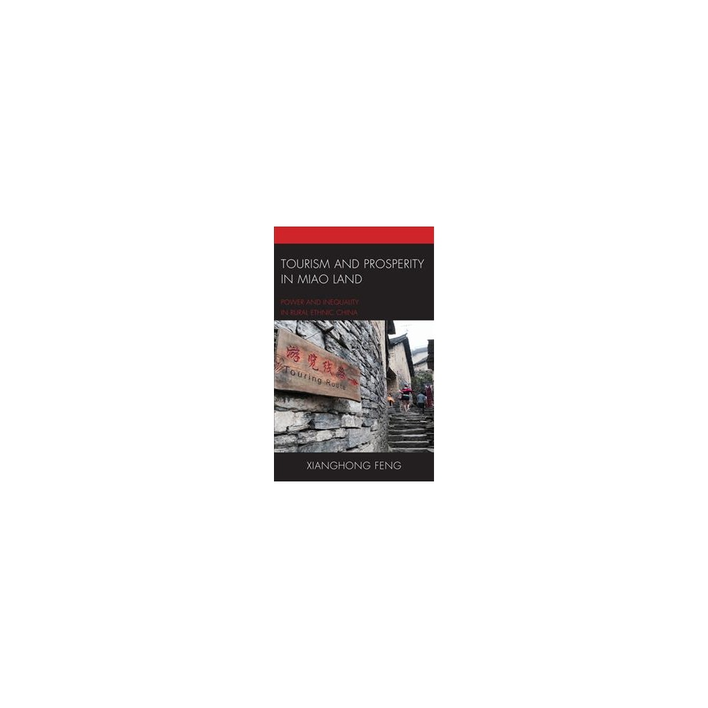 Tourism and Prosperity in Miao Land : Power and Inequality in Rural Ethnic China (Hardcover) (Xianghong