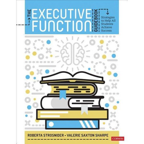 The Executive Function Guidebook - by  Roberta I Strosnider & Valerie Saxton Sharpe (Paperback) - image 1 of 1