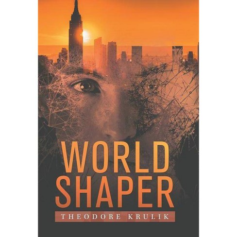 World Shaper - by  Theodore Krulik (Hardcover) - image 1 of 1