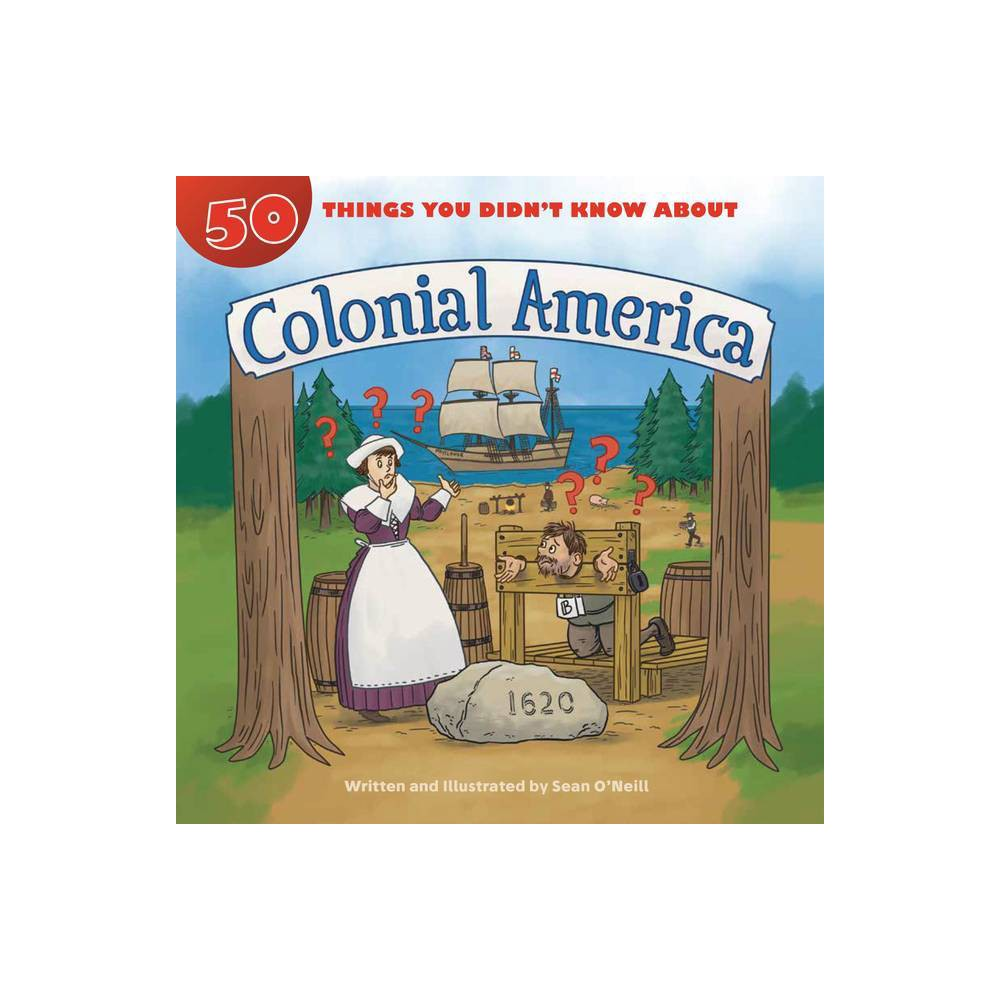 50 Things You Didn T Know About Colonial America By Sean O Neill Paperback