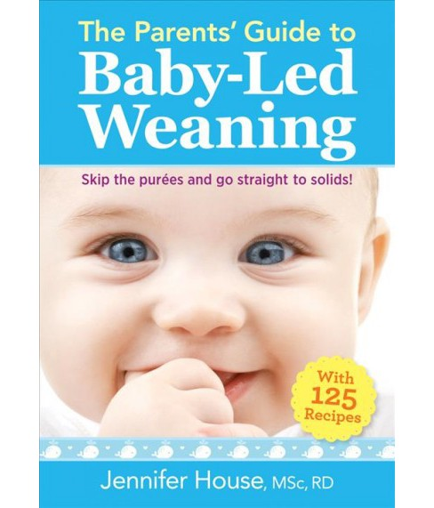 Parents' Guide to Baby-Led Weaning : With 125 Recipes -  by Jennifer House (Paperback) - image 1 of 1