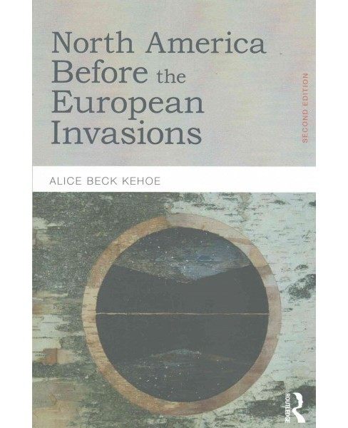 North America Before the European Invasions (Paperback) (Alice Beck Kehoe) - image 1 of 1