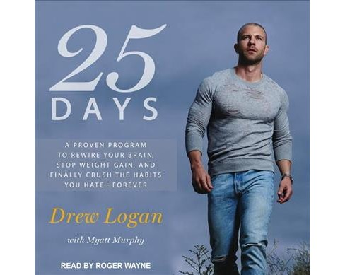 25 Days : A Proven Program to Rewire Your Brain, Stop Weight Gain, and Finally Crush the Habits You Hate - image 1 of 1