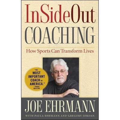 InSideOut Coaching - by  Joe Ehrmann & Gregory Jordan (Hardcover)