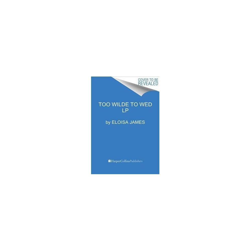 Too Wilde to Wed - Lrg (Wildes of Lindow Castle) by Eloisa James (Paperback)