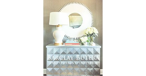 Barclay Butera : Past, Present, Inspired (Hardcover) - image 1 of 1