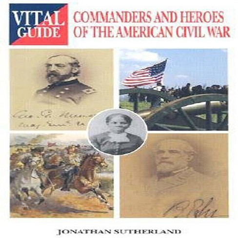 Commanders and Heroes of the American Civil War - (Vital Guides) by  Jonathan Sutherland (Paperback) - image 1 of 1