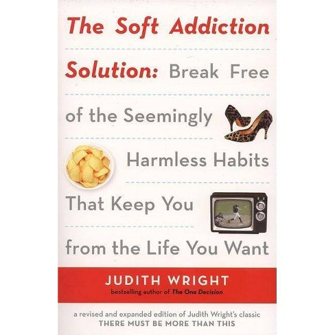 The Soft Addiction Solution - by Judith Wright (Paperback)