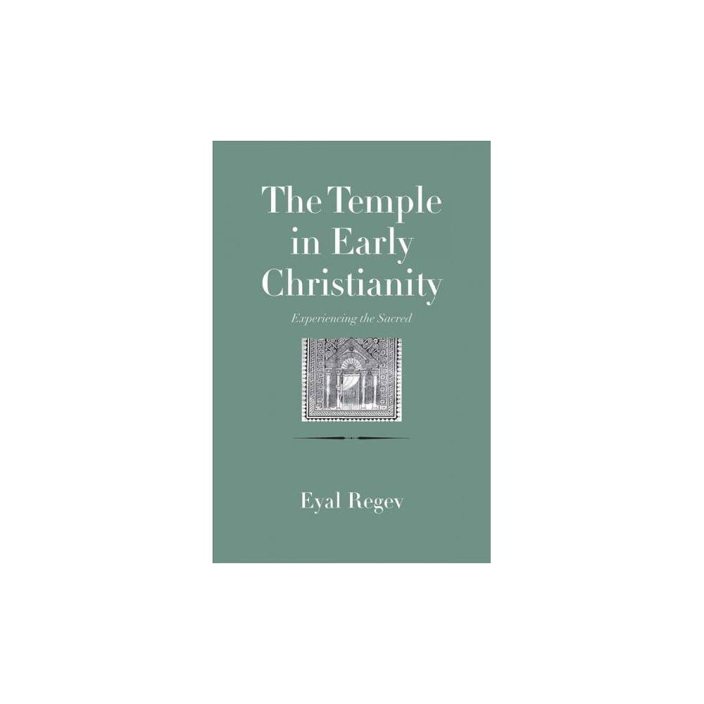 The Temple in Early Christianity - by Eyal Regev (Hardcover)