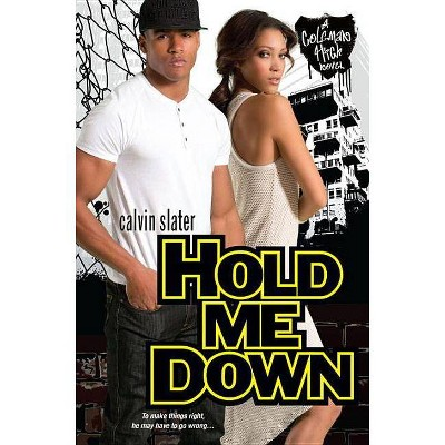 Hold Me Down - (Coleman High) by  Calvin Slater (Paperback)