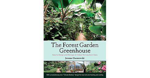 Forest Garden Greenhouse : How to Design and Manage an Indoor Permaculture Oasis (Paperback) (Jerome - image 1 of 1