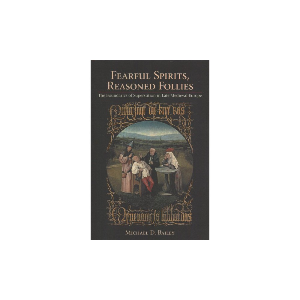 Fearful Spirits, Reasoned Follies : The Boundaries of Superstition in Late Medieval Europe (Reprint)