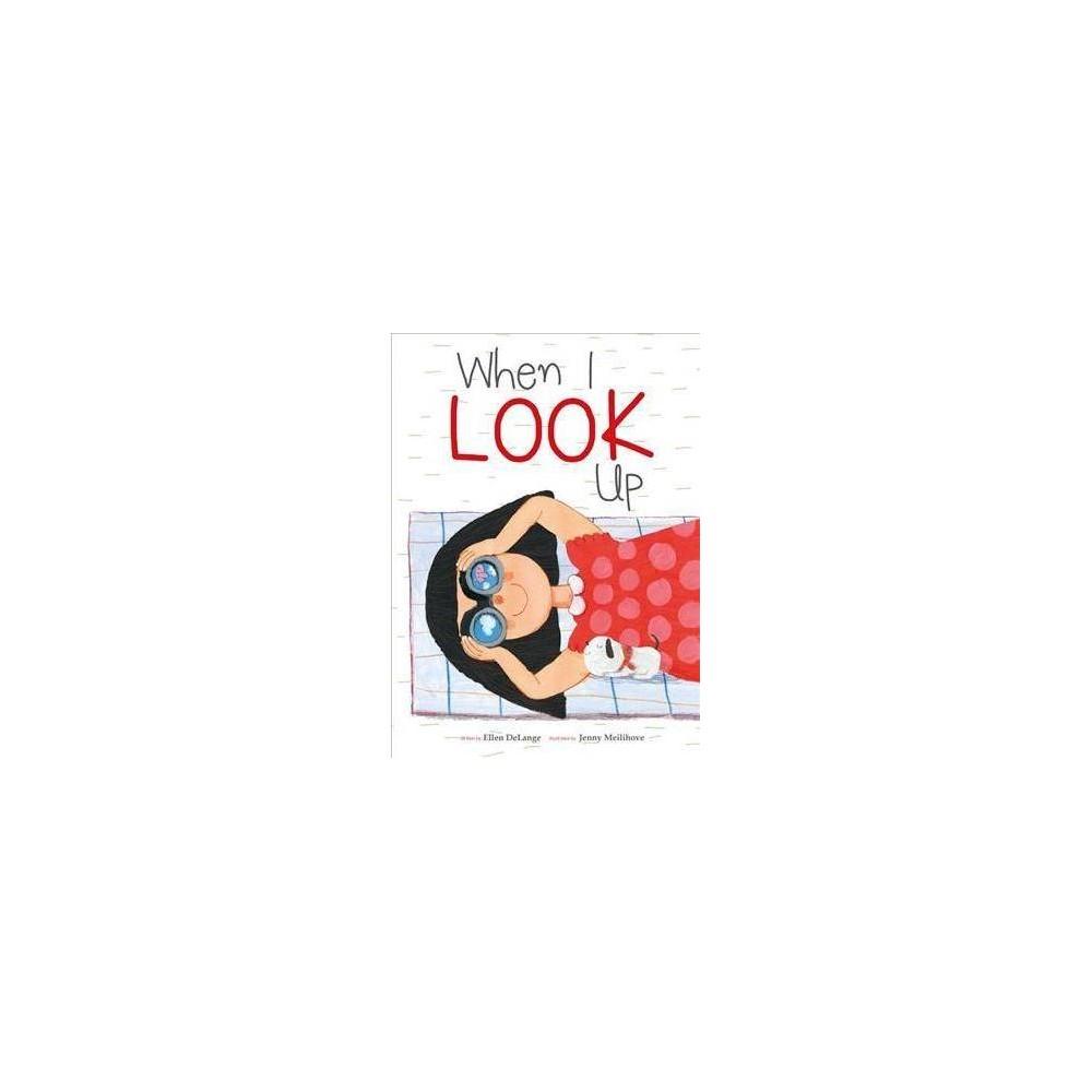 When I Look Up - by Ellen Delange (Paperback)