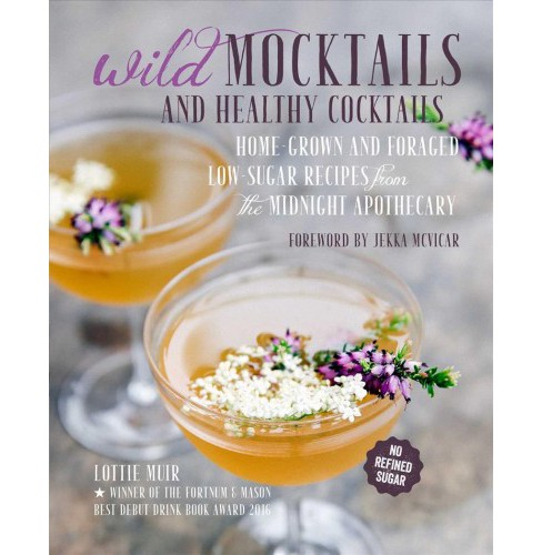 Wild Mocktails and Healthy Cocktails : Home-Grown and Foraged Low-Sugar Recipes from the Midnight - image 1 of 1