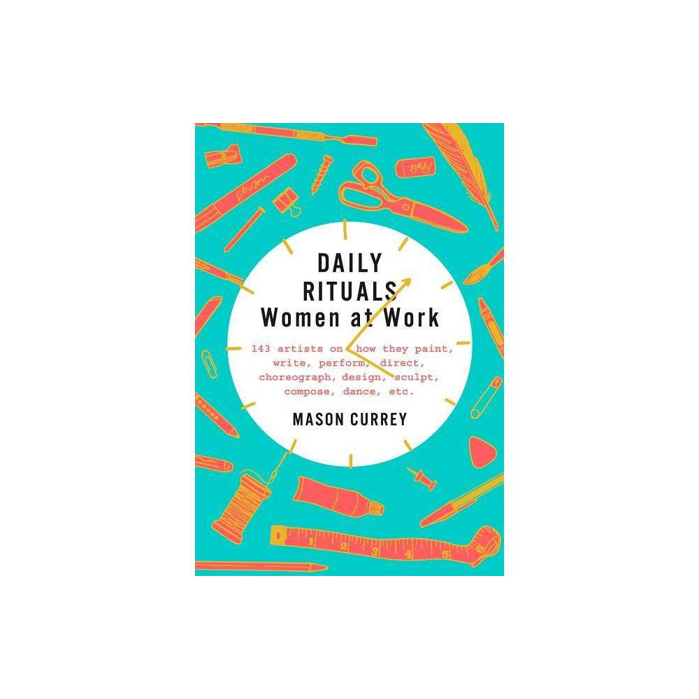 Daily Rituals Women At Work By Mason Currey Hardcover