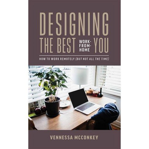 Designing the Best Work-From-Home You - by  Vennessa McConkey (Paperback) - image 1 of 1