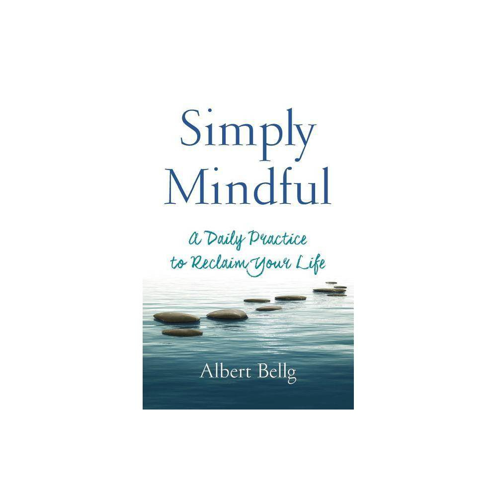 Simply Mindful By Albert Bellg Paperback