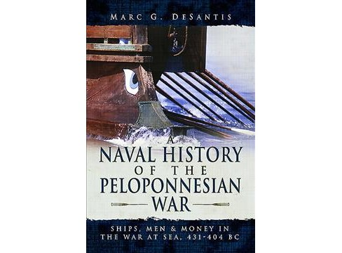 Naval History of the Peloponnesian War : Ships, Men and Money in the War at Sea, 431-404 Bc - image 1 of 1