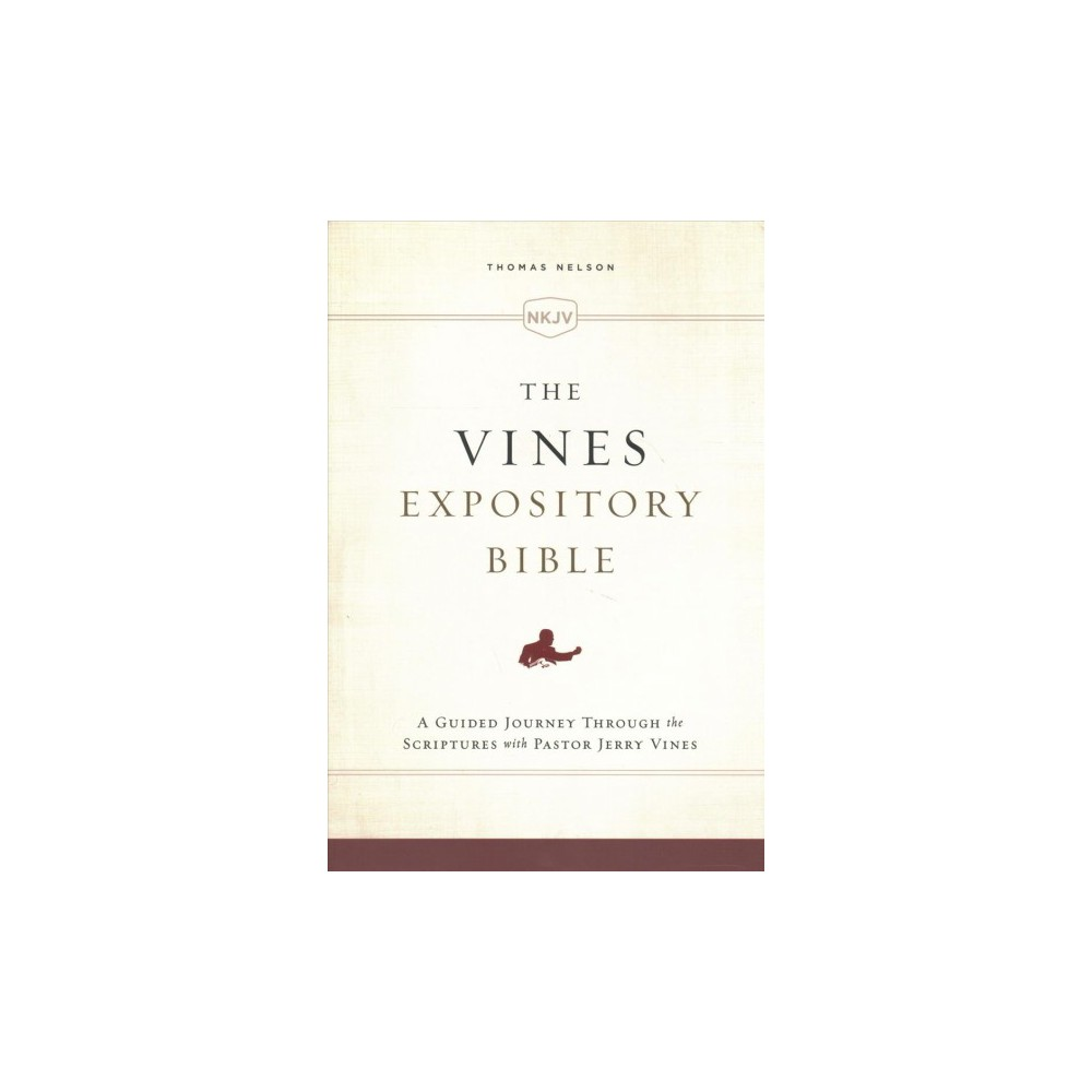 Vines Expository Bible : New King James Version, A Guided Journey Through the Scriptures - (Hardcover)