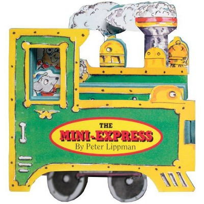 The Mini-Express - (Mini-Wheels Books) by  Peter Lippman (Board Book)