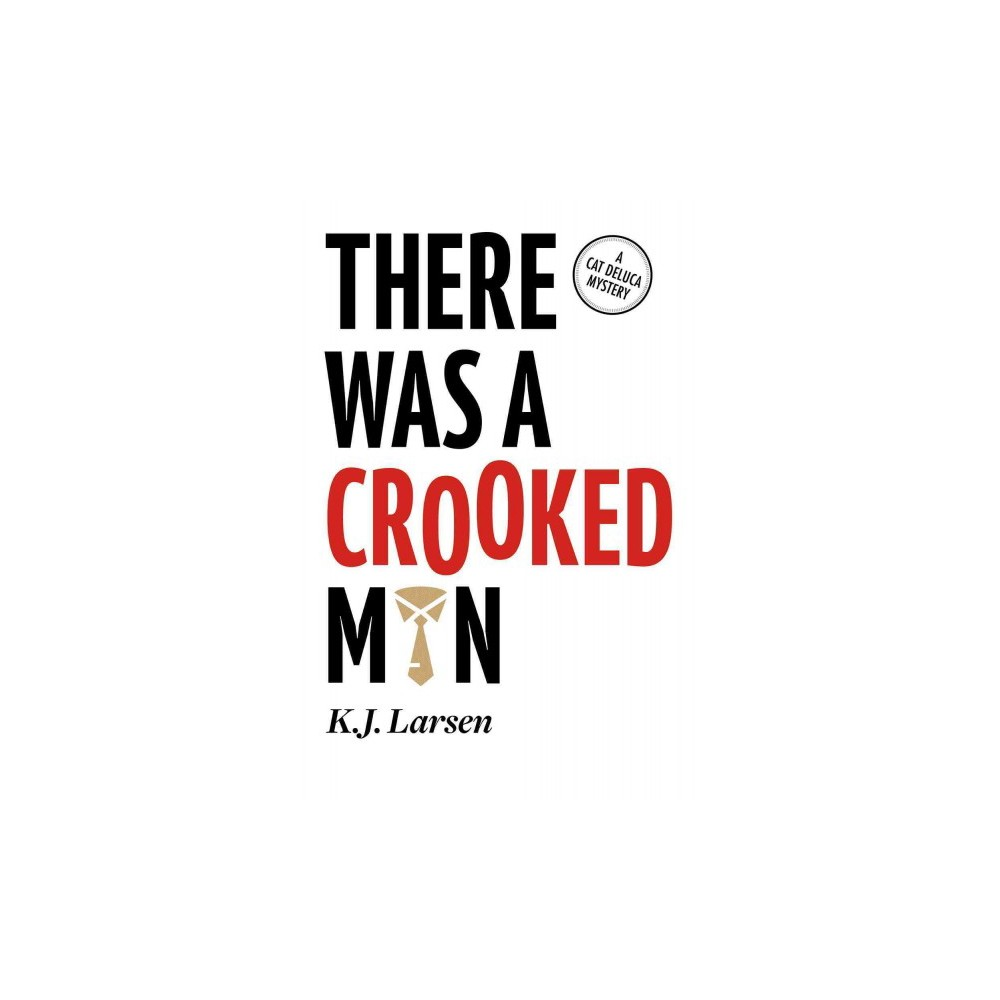 There Was a Crooked Man - (Cat Deluca Mystery) by K. J. Larsen (Paperback)