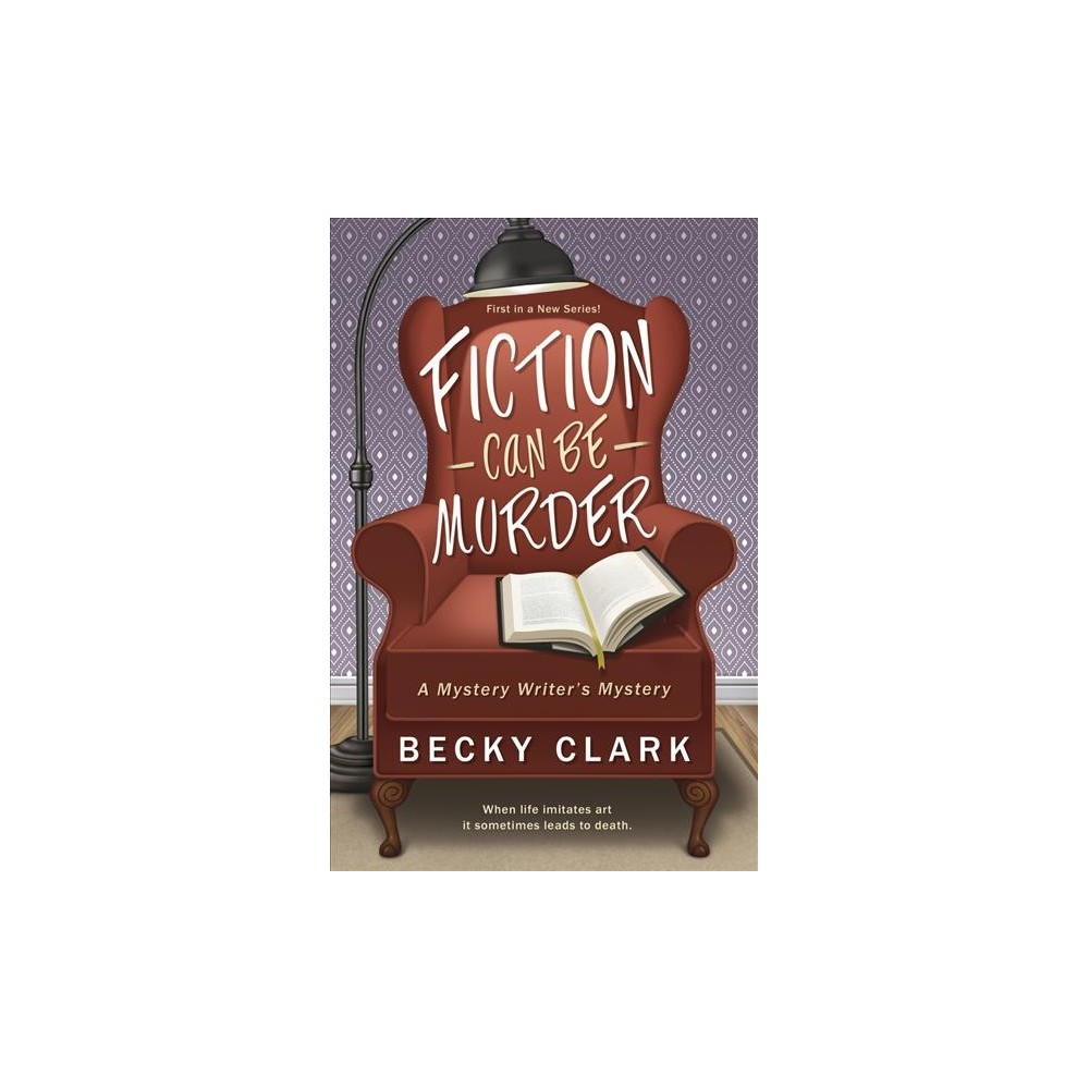 Fiction Can Be Murder - (Mystery Writer's Mystery) by Becky Clark (Paperback)