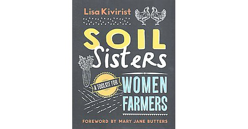 Soil Sisters : A Toolkit for Women Farmers (Paperback) (Lisa Kivirist) - image 1 of 1