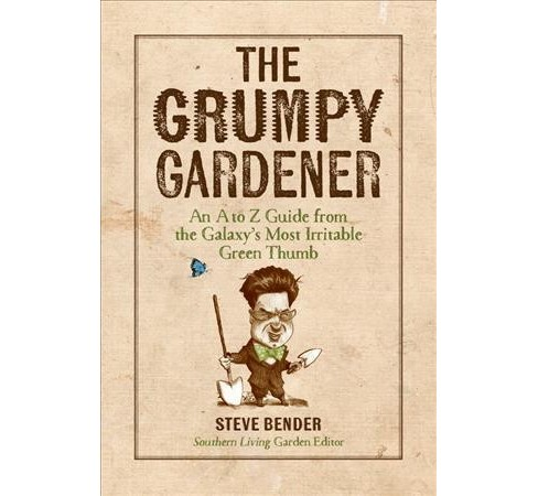 Grumpy Gardener : An A to Z Guide from the Galaxy's Most Irritable Green Thumb -  (Hardcover) - image 1 of 1