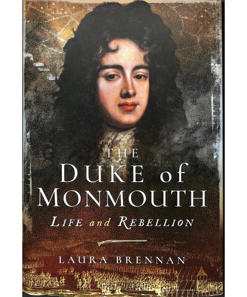 Duke of Monmouth : Life and Rebellion -  by Laura Brennan (Hardcover) - image 1 of 1