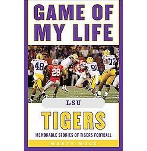 Game of My Life LSU Tigers : Memorable Stories of Tigers Football (Hardcover) (Marty Mule) - image 1 of 1