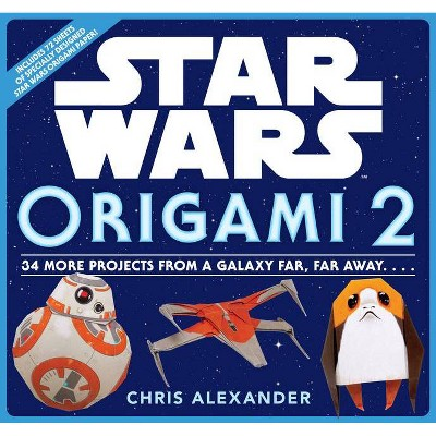 Star Wars Origami 2: 34 More Projects from a Galaxy Far, Far Away. . . . - by  Chris Alexander (Paperback)