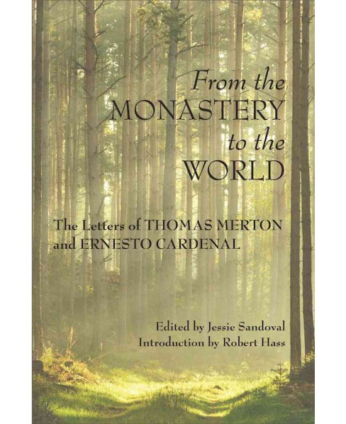 From the Monastery to the World : The Letters of Thomas Merton and Ernesto Cardenal -  (Hardcover) - image 1 of 1