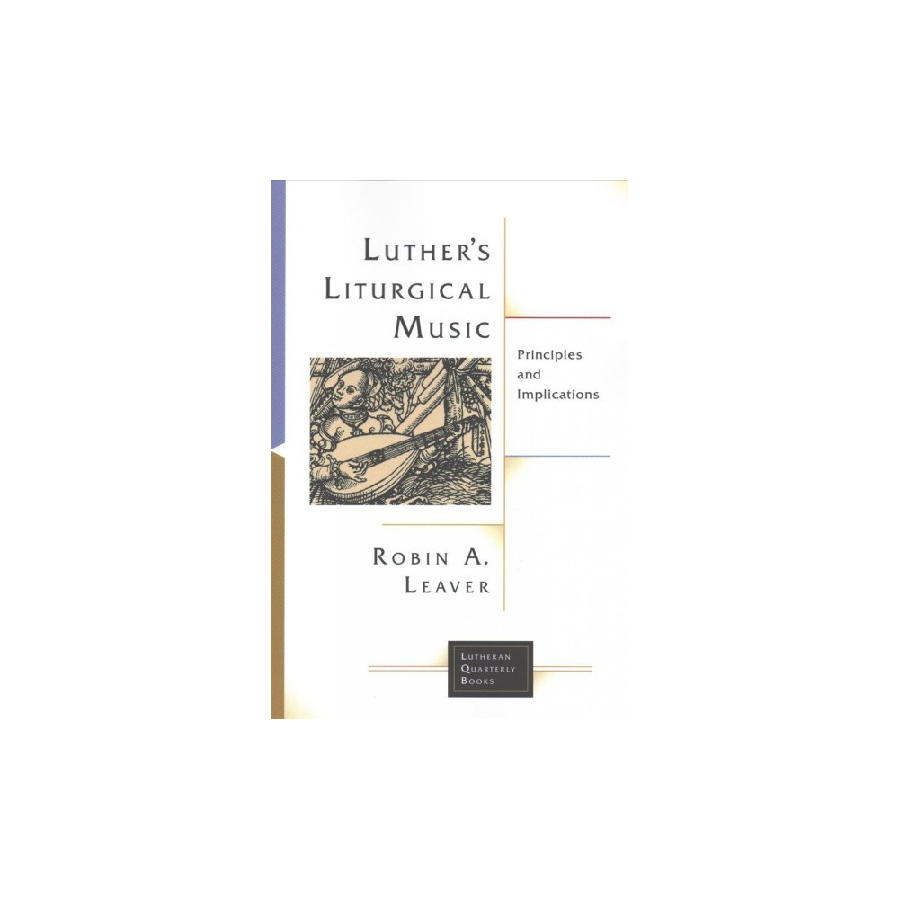 Luther's Liturgical Music : Principles and Implications (Paperback) (Robin A. Leaver)