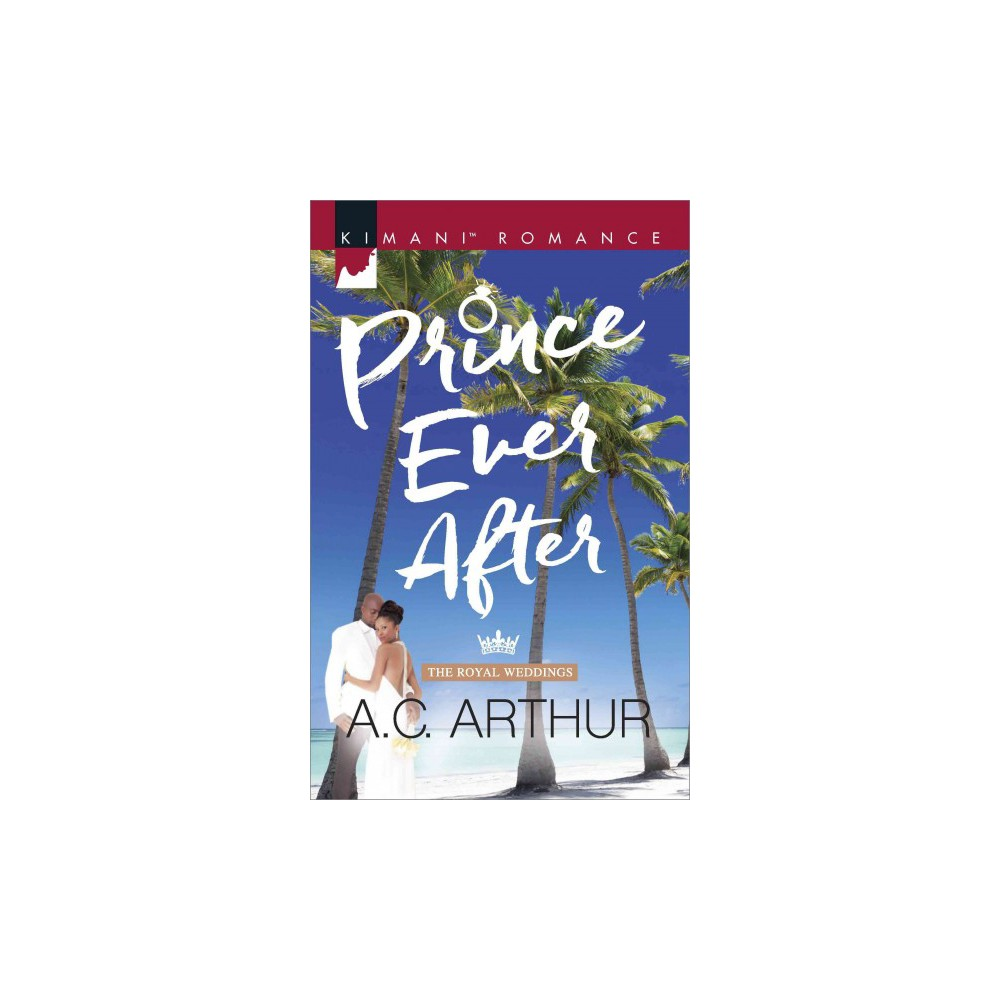 Prince Ever After - (Kimani Romance) by A. C. Arthur (Paperback)